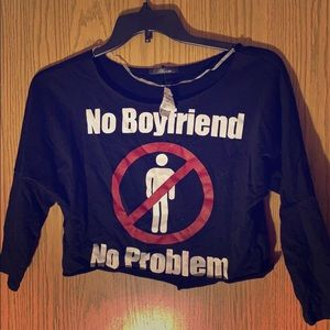 Midriff sweatshirt No Boyfriend No Problem NWT